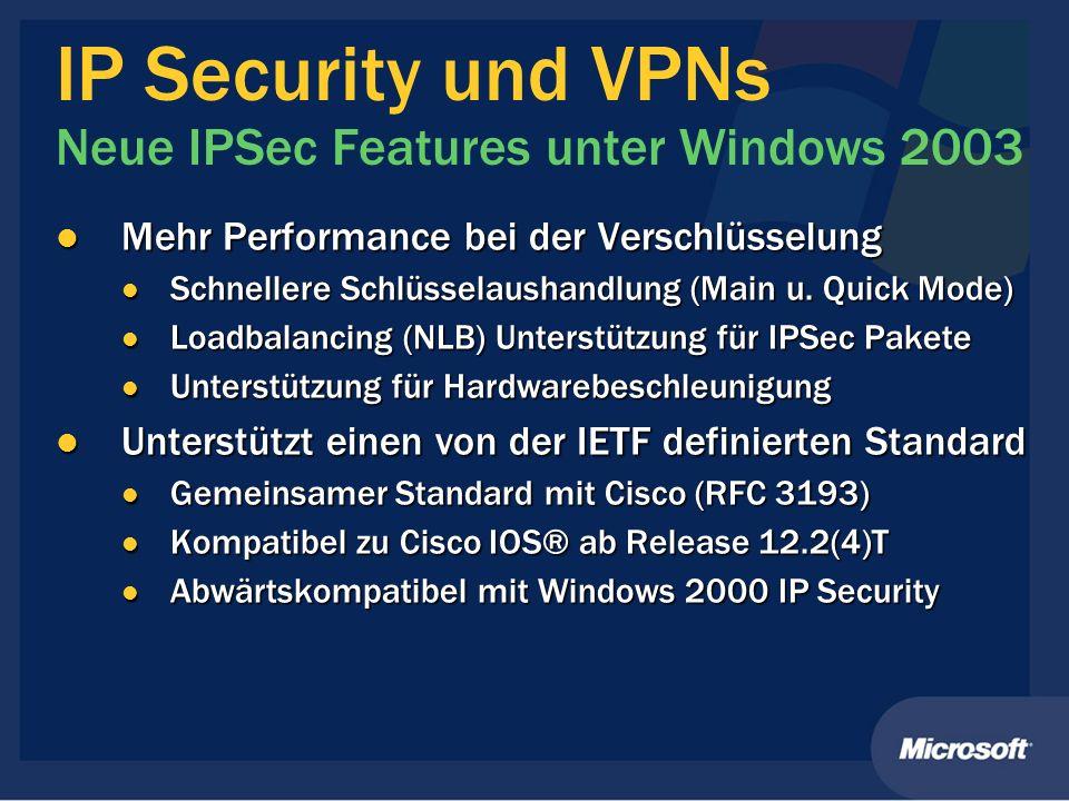 IP Security und VPNs Neue IPSec Features unter Windows 2003 Mehr Performance bei der Verschlüsselung Mehr Performance bei der Verschlüsselung Schnelle