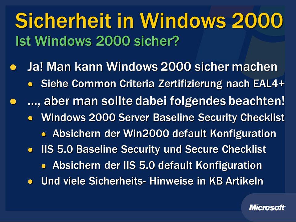 Sicherheit in Windows 2000 Ist Windows 2000 sicher? Ja! Man kann Windows 2000 sicher machen Ja! Man kann Windows 2000 sicher machen Siehe Common Crite