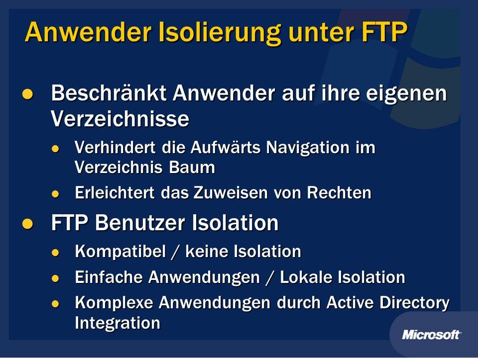 Anwender Isolierung unter FTP Beschränkt Anwender auf ihre eigenen Verzeichnisse Beschränkt Anwender auf ihre eigenen Verzeichnisse Verhindert die Auf