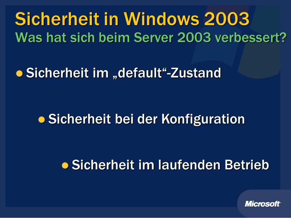 Sicherheit im default-Zustand Sicherheit im default-Zustand Sicherheit in Windows 2003 Was hat sich beim Server 2003 verbessert? Sicherheit bei der Ko