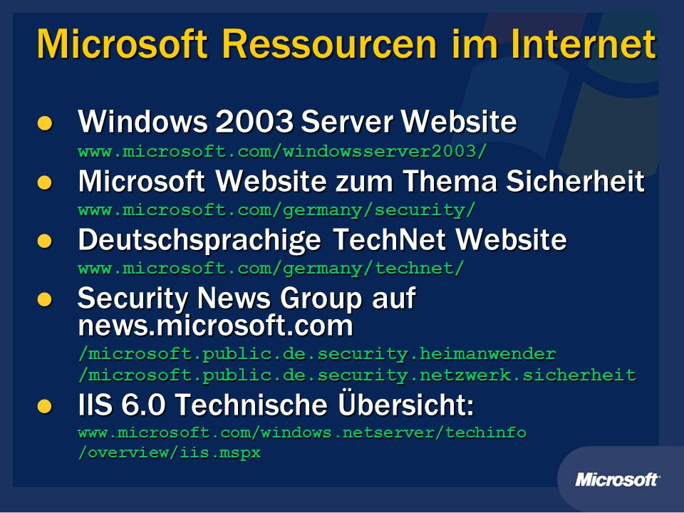 Microsoft Ressourcen im Internet Windows 2003 Server Website Windows 2003 Server Websitewww.microsoft.com/windowsserver2003/ Microsoft Website zum The