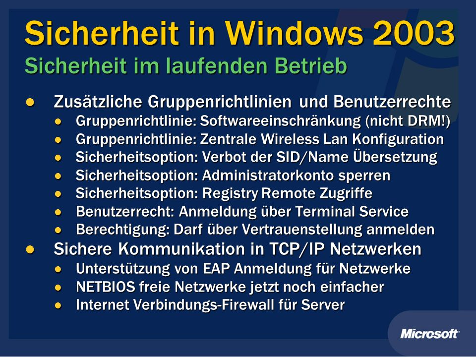 Sicherheit in Windows 2003 Sicherheit im laufenden Betrieb Zusätzliche Gruppenrichtlinien und Benutzerrechte Zusätzliche Gruppenrichtlinien und Benutz