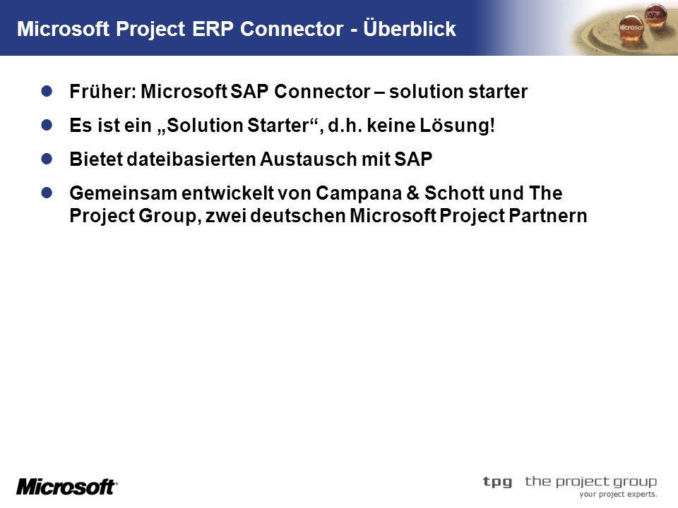 TM Microsoft Project ERP Connector - Überblick Früher: Microsoft SAP Connector – solution starter Es ist ein Solution Starter, d.h. keine Lösung! Biet