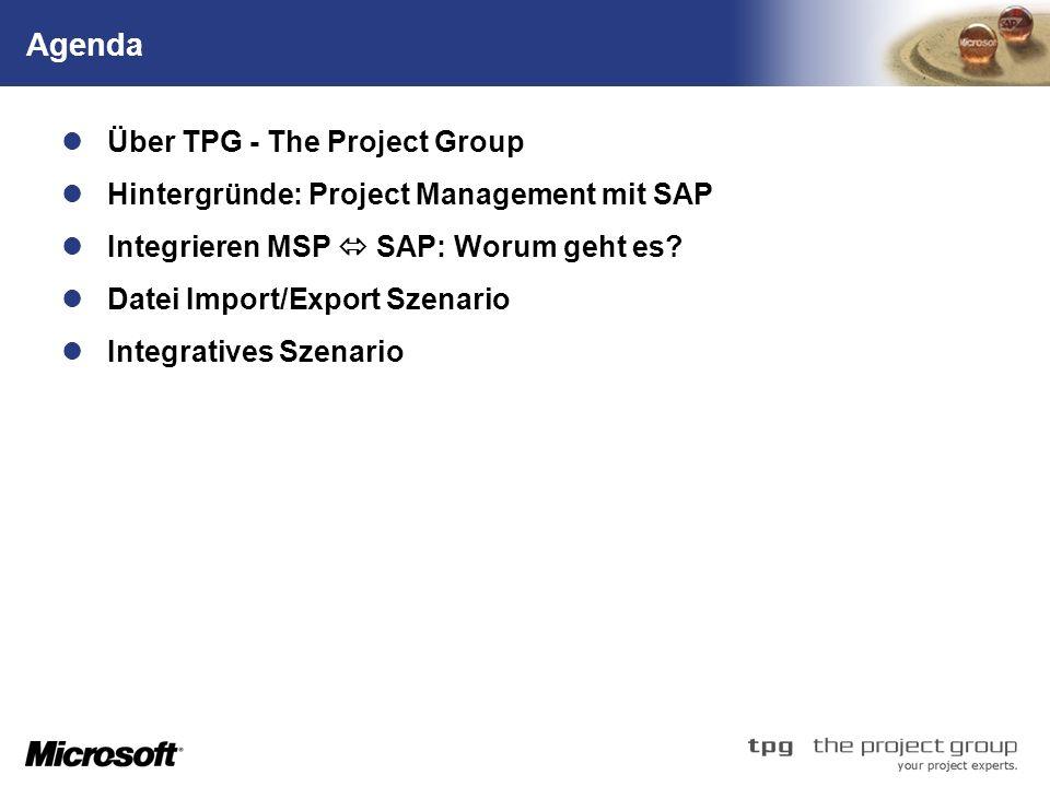 TM Agenda Über TPG - The Project Group Hintergründe: Project Management mit SAP Integrieren MSP SAP: Worum geht es? Datei Import/Export Szenario Integ