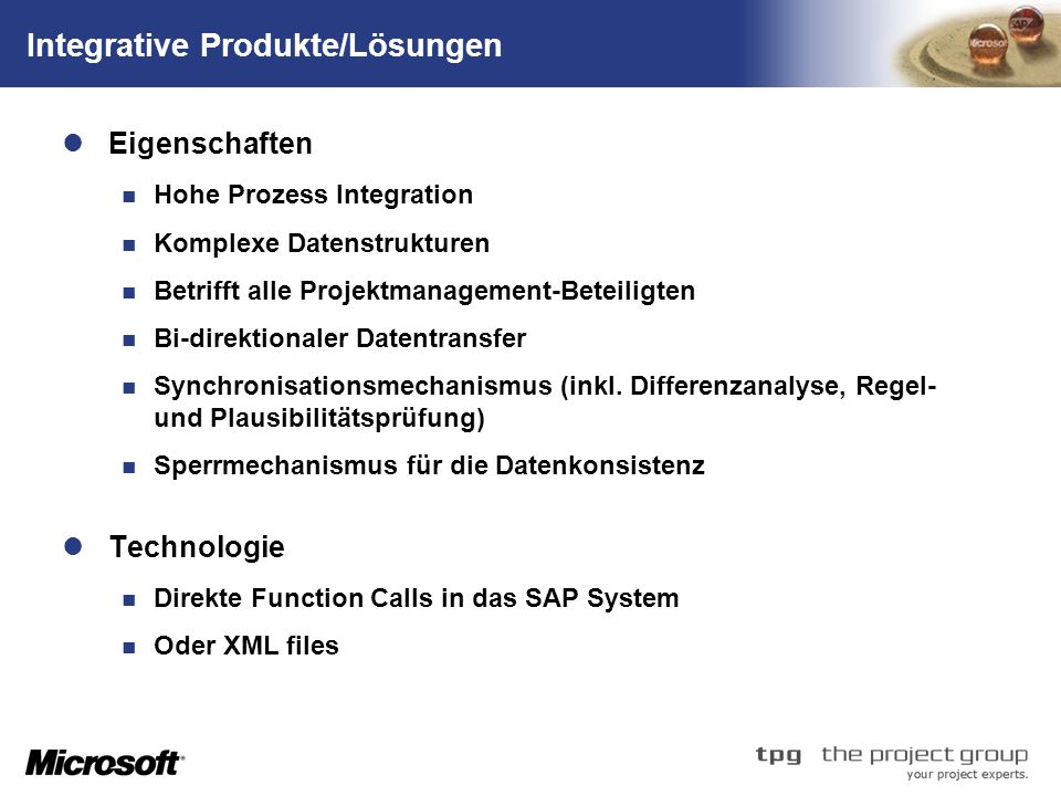 TM Integrative Produkte/Lösungen Eigenschaften Hohe Prozess Integration Komplexe Datenstrukturen Betrifft alle Projektmanagement-Beteiligten Bi-direktionaler Datentransfer Synchronisationsmechanismus (inkl.