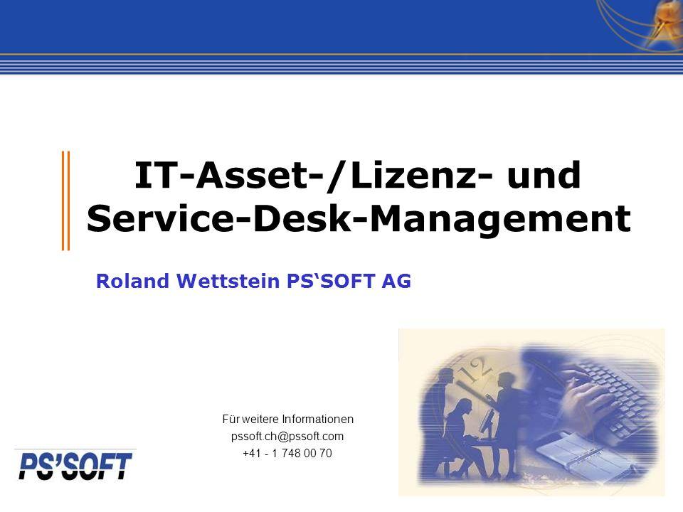 IT-Asset-/Lizenz- und Service-Desk-Management Für weitere Informationen pssoft.ch@pssoft.com +41 - 1 748 00 70 Roland Wettstein PSSOFT AG