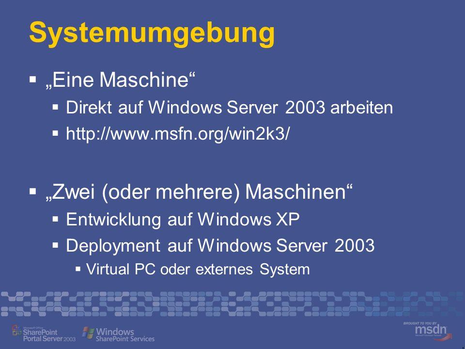 Systemumgebung Eine Maschine Direkt auf Windows Server 2003 arbeiten http://www.msfn.org/win2k3/ Zwei (oder mehrere) Maschinen Entwicklung auf Windows