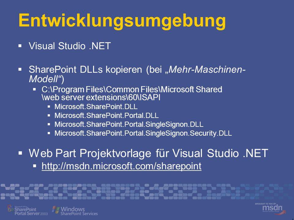 Entwicklungsumgebung Visual Studio.NET SharePoint DLLs kopieren (bei Mehr-Maschinen- Modell) C:\Program Files\Common Files\Microsoft Shared \web serve