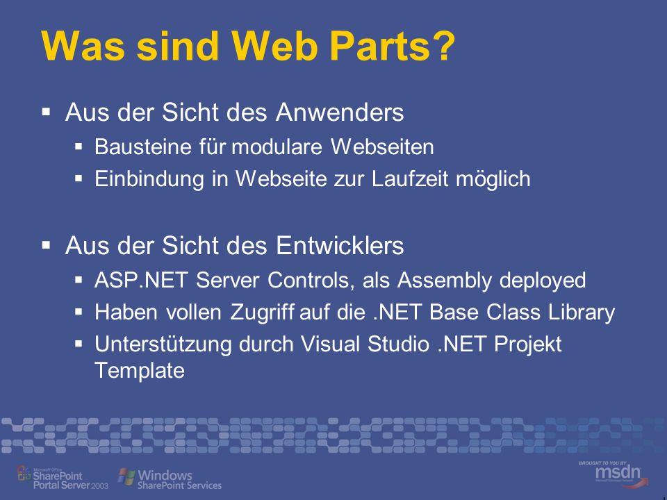 Was sind Web Parts? Aus der Sicht des Anwenders Bausteine für modulare Webseiten Einbindung in Webseite zur Laufzeit möglich Aus der Sicht des Entwick