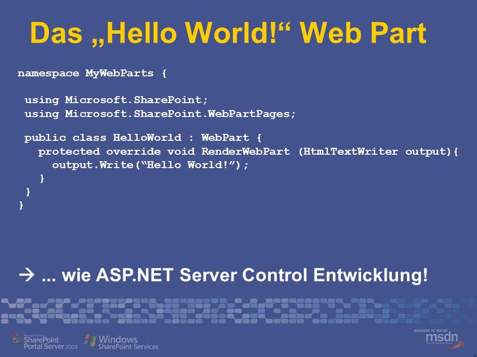 Das Hello World! Web Part namespace MyWebParts { using Microsoft.SharePoint; using Microsoft.SharePoint.WebPartPages; public class HelloWorld : WebPar