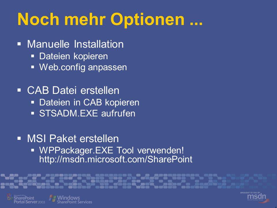 Noch mehr Optionen... Manuelle Installation Dateien kopieren Web.config anpassen CAB Datei erstellen Dateien in CAB kopieren STSADM.EXE aufrufen MSI P