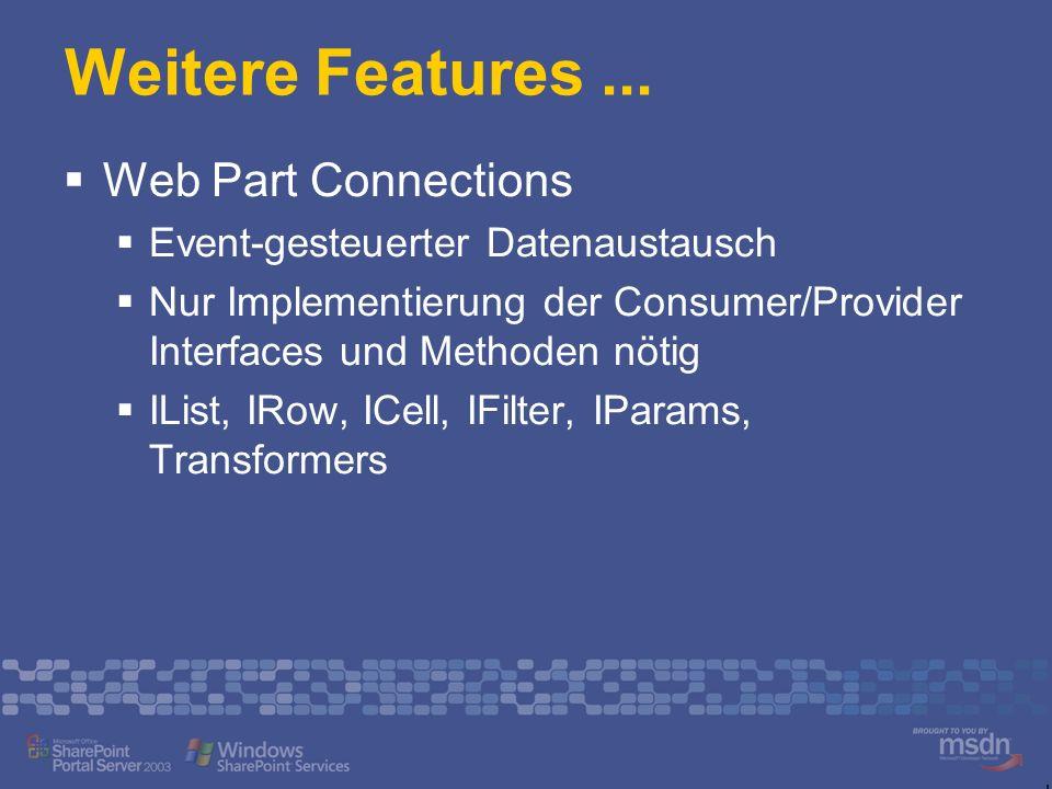 Weitere Features... Web Part Connections Event-gesteuerter Datenaustausch Nur Implementierung der Consumer/Provider Interfaces und Methoden nötig ILis