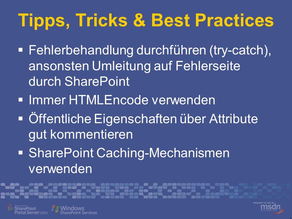 Tipps, Tricks & Best Practices Fehlerbehandlung durchführen (try-catch), ansonsten Umleitung auf Fehlerseite durch SharePoint Immer HTMLEncode verwend