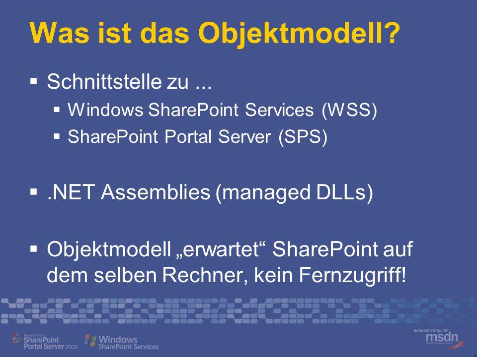 Was ist das Objektmodell? Schnittstelle zu... Windows SharePoint Services (WSS) SharePoint Portal Server (SPS).NET Assemblies (managed DLLs) Objektmod