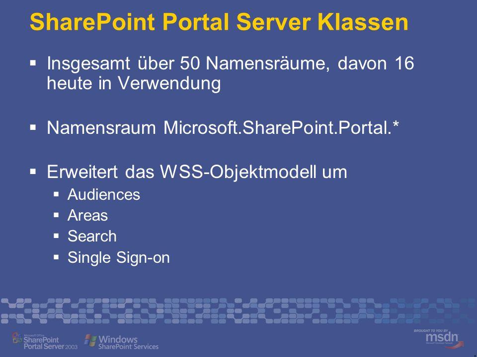 SharePoint Portal Server Klassen Insgesamt über 50 Namensräume, davon 16 heute in Verwendung Namensraum Microsoft.SharePoint.Portal.* Erweitert das WS