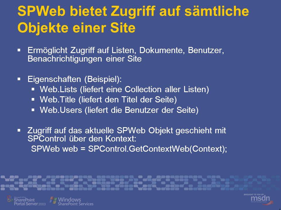SPWeb bietet Zugriff auf sämtliche Objekte einer Site Ermöglicht Zugriff auf Listen, Dokumente, Benutzer, Benachrichtigungen einer Site Eigenschaften