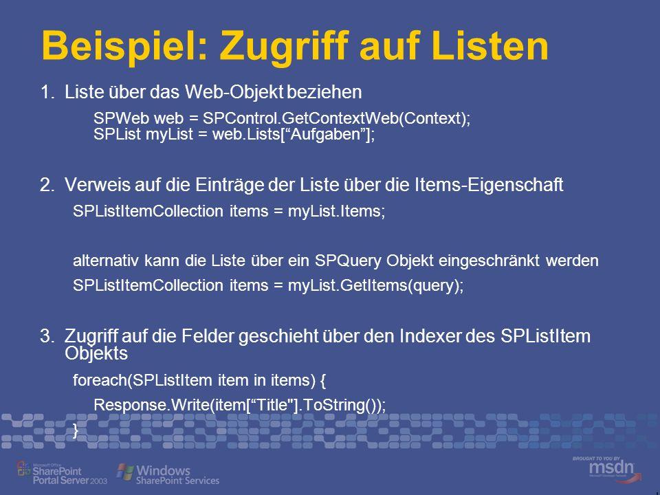 Beispiel: Zugriff auf Listen Liste über das Web-Objekt beziehen SPWeb web = SPControl.GetContextWeb(Context); SPList myList = web.Lists[Aufgaben]; Ver