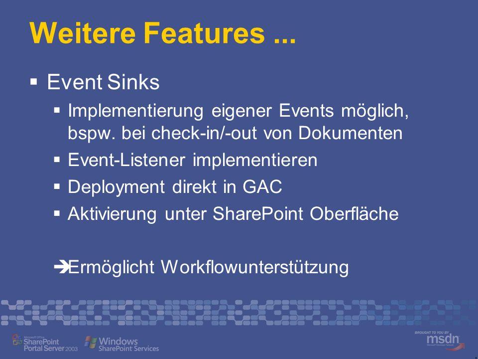 Weitere Features... Event Sinks Implementierung eigener Events möglich, bspw. bei check-in/-out von Dokumenten Event-Listener implementieren Deploymen