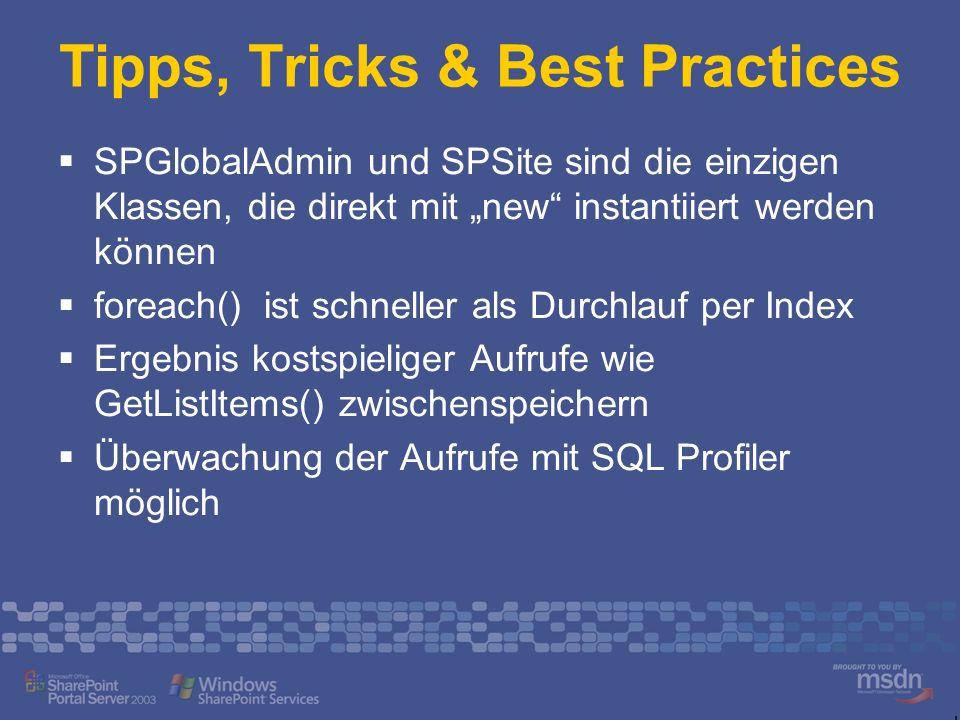 Tipps, Tricks & Best Practices SPGlobalAdmin und SPSite sind die einzigen Klassen, die direkt mit new instantiiert werden können foreach() ist schnell