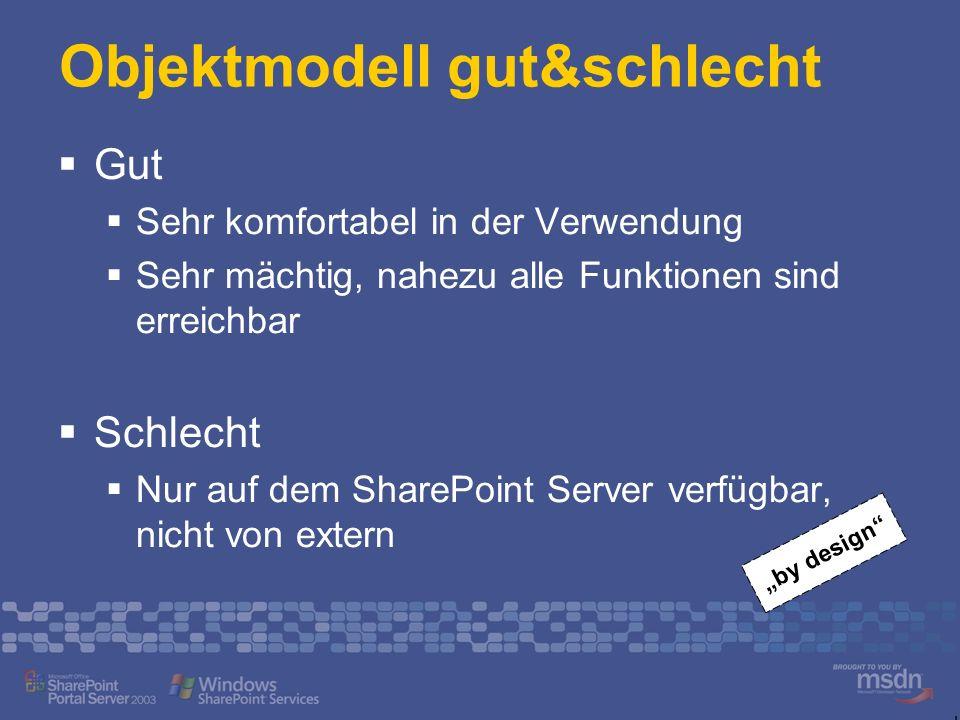 Objektmodell gut&schlecht Gut Sehr komfortabel in der Verwendung Sehr mächtig, nahezu alle Funktionen sind erreichbar Schlecht Nur auf dem SharePoint