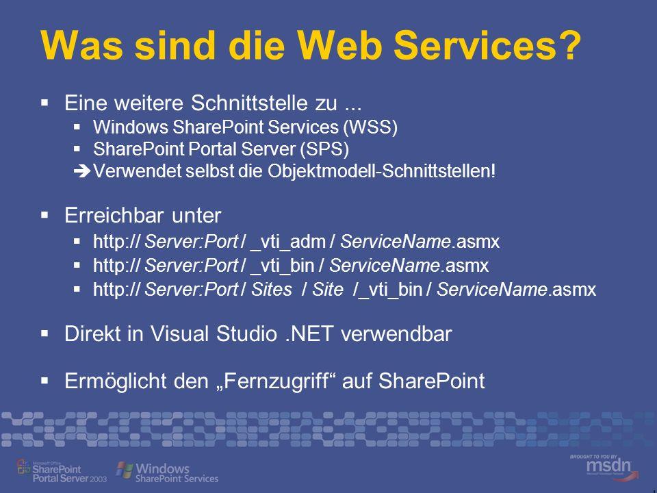 Was sind die Web Services? Eine weitere Schnittstelle zu... Windows SharePoint Services (WSS) SharePoint Portal Server (SPS) Verwendet selbst die Obje
