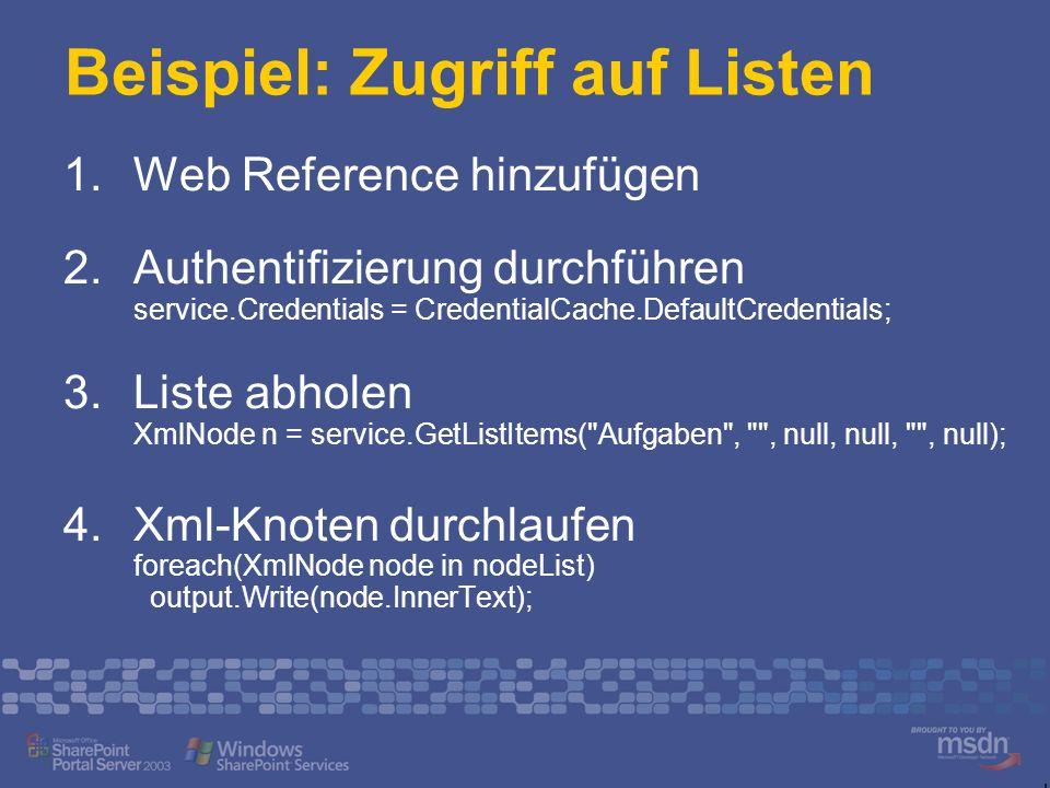 Beispiel: Zugriff auf Listen Web Reference hinzufügen Authentifizierung durchführen service.Credentials = CredentialCache.DefaultCredentials; Liste ab