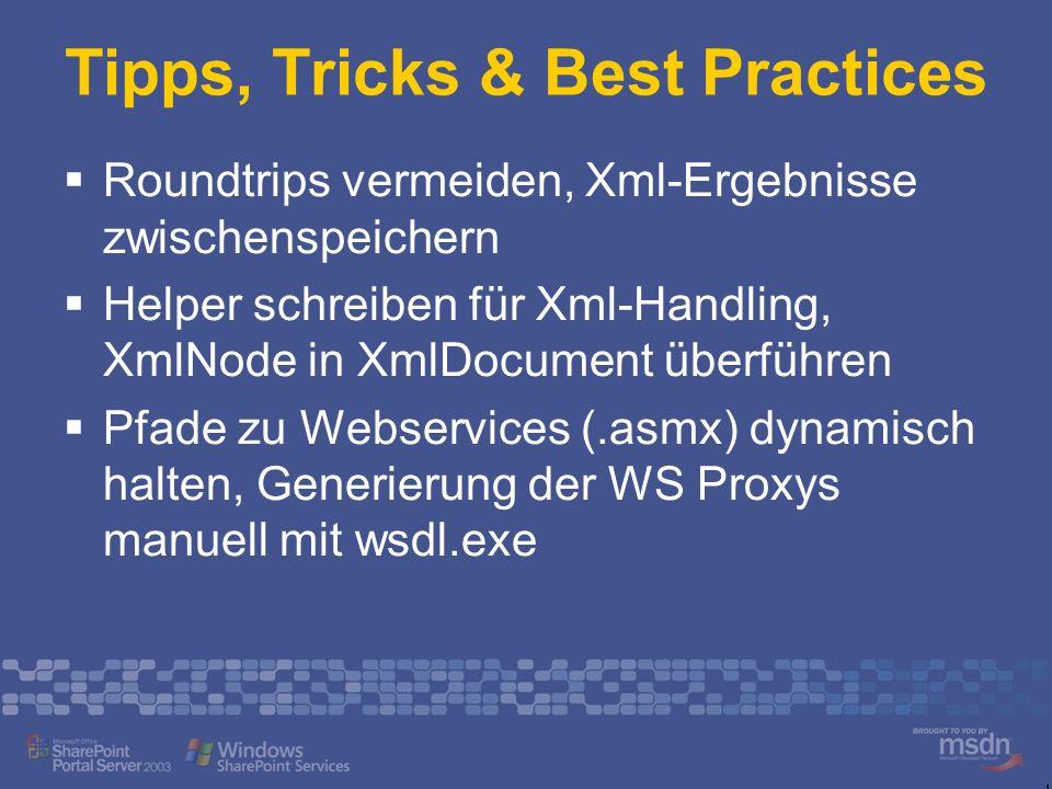 Tipps, Tricks & Best Practices Roundtrips vermeiden, Xml-Ergebnisse zwischenspeichern Helper schreiben für Xml-Handling, XmlNode in XmlDocument überfü