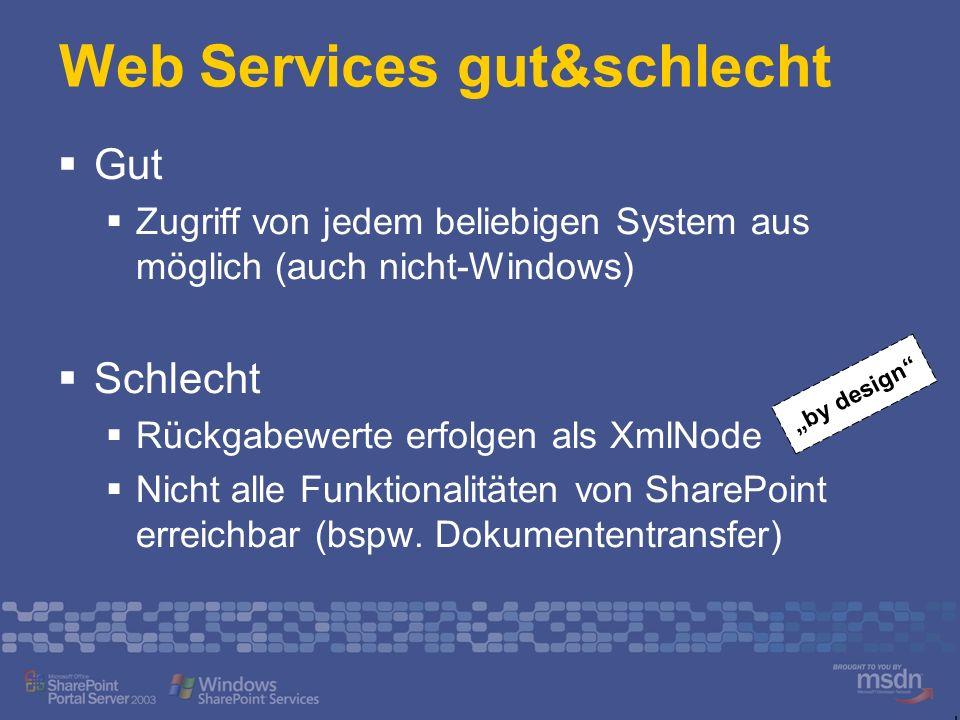 Web Services gut&schlecht Gut Zugriff von jedem beliebigen System aus möglich (auch nicht-Windows) Schlecht Rückgabewerte erfolgen als XmlNode Nicht a