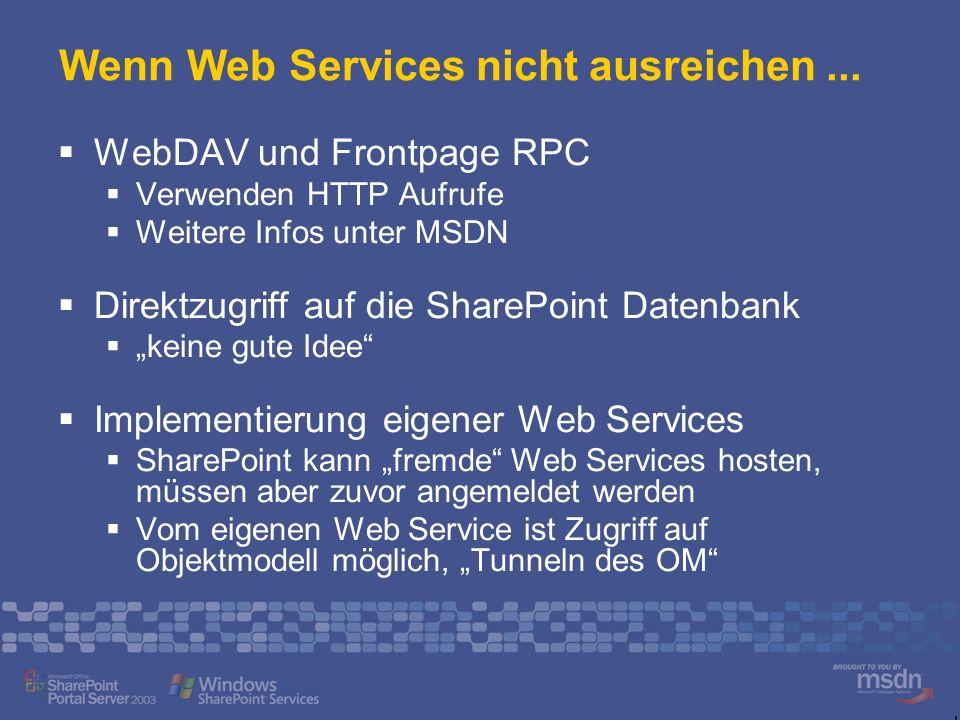 Wenn Web Services nicht ausreichen... WebDAV und Frontpage RPC Verwenden HTTP Aufrufe Weitere Infos unter MSDN Direktzugriff auf die SharePoint Datenb