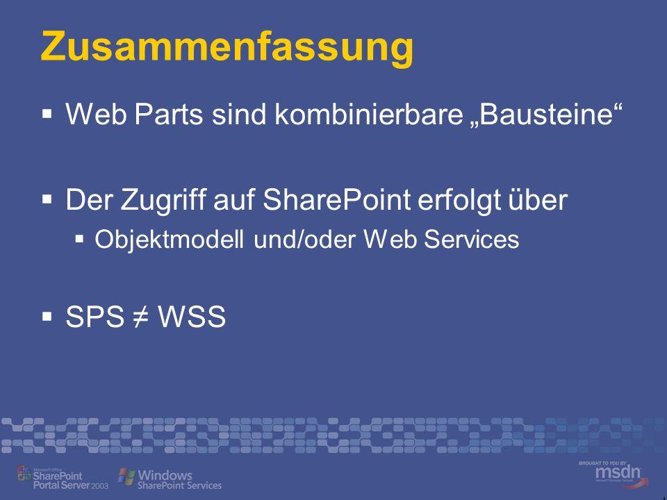 Web Parts sind kombinierbare Bausteine Der Zugriff auf SharePoint erfolgt über Objektmodell und/oder Web Services SPS WSS