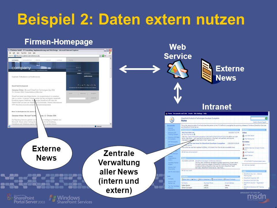Beispiel 2: Daten extern nutzen Intranet Firmen-Homepage Zentrale Verwaltung aller News (intern und extern) Externe News Web Service