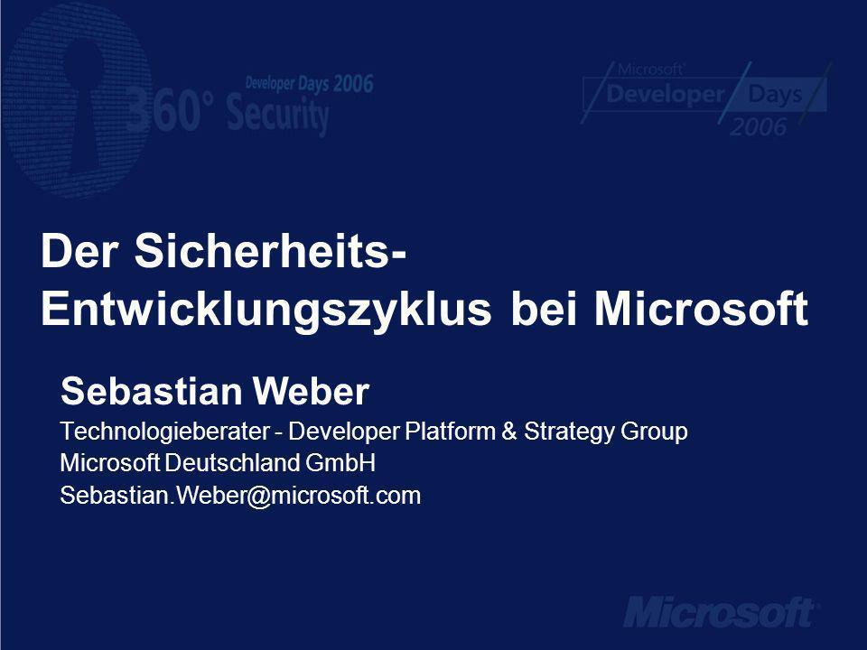 Der Sicherheits- Entwicklungszyklus bei Microsoft Sebastian Weber Technologieberater - Developer Platform & Strategy Group Microsoft Deutschland GmbH Sebastian.Weber@microsoft.com