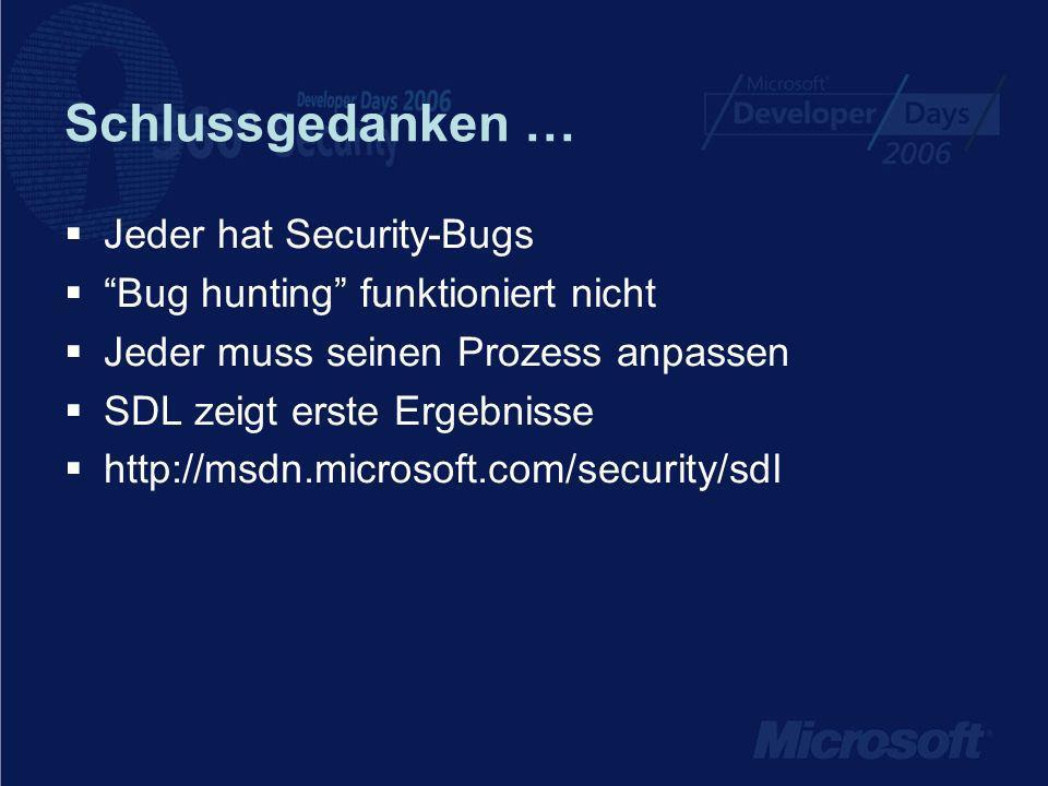 Schlussgedanken … Jeder hat Security-Bugs Bug hunting funktioniert nicht Jeder muss seinen Prozess anpassen SDL zeigt erste Ergebnisse http://msdn.microsoft.com/security/sdl