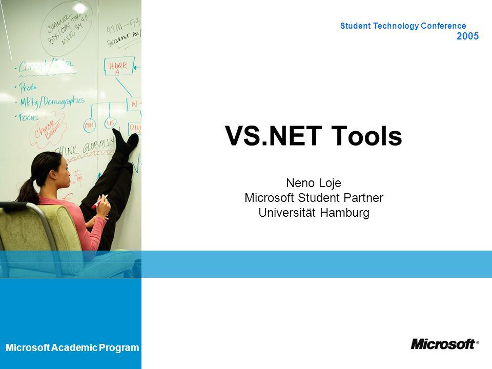Microsoft Academic Program Student Technology Conference 2005 VS.NET Tools Neno Loje Microsoft Student Partner Universität Hamburg neno.loje@studentprogram.de