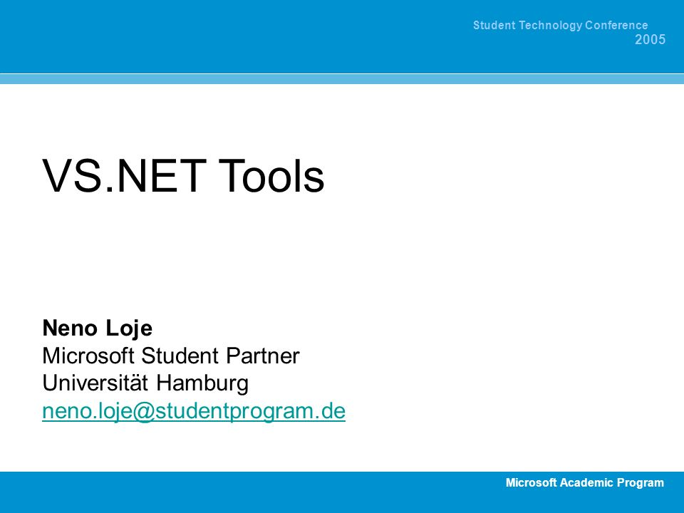 Microsoft Academic Program Student Technology Conference 2005 VS.NET Tools Neno Loje Microsoft Student Partner Universität Hamburg neno.loje@studentprogram.de