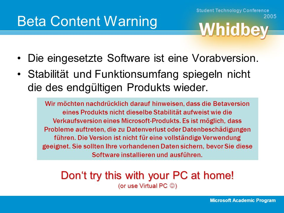 Microsoft Academic Program Student Technology Conference 2005 Beta Content Warning Die eingesetzte Software ist eine Vorabversion.