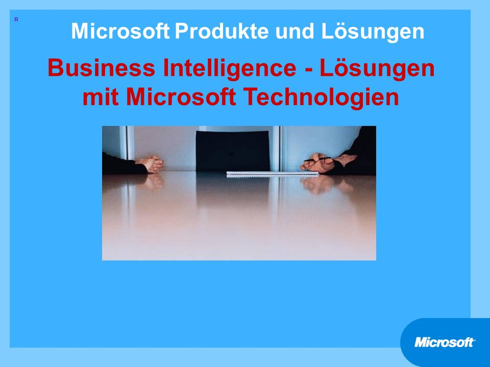 Microsoft Produkte und Lösungen Business Intelligence - Lösungen mit Microsoft Technologien R