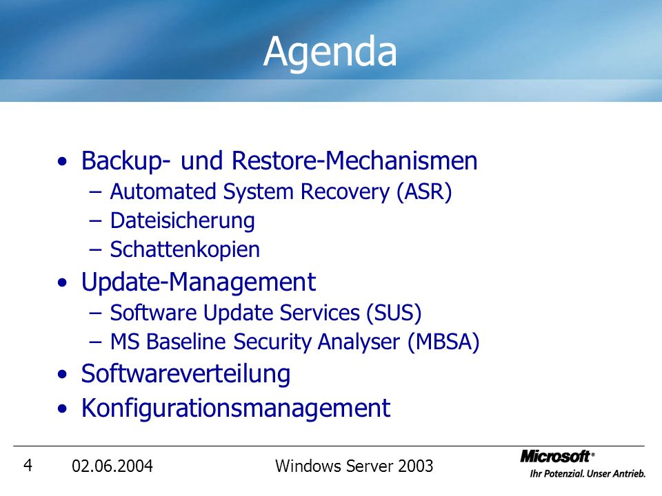 Windows Server Agenda Backup- und Restore-Mechanismen –Automated System Recovery (ASR) –Dateisicherung –Schattenkopien Update-Management –Software Update Services (SUS) –MS Baseline Security Analyser (MBSA) Softwareverteilung Konfigurationsmanagement