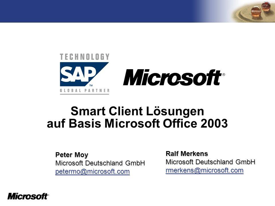 TM Smart Client Lösungen auf Basis Microsoft Office 2003 Ralf Merkens Microsoft Deutschland GmbH rmerkens@microsoft.com rmerkens@microsoft.com Peter M