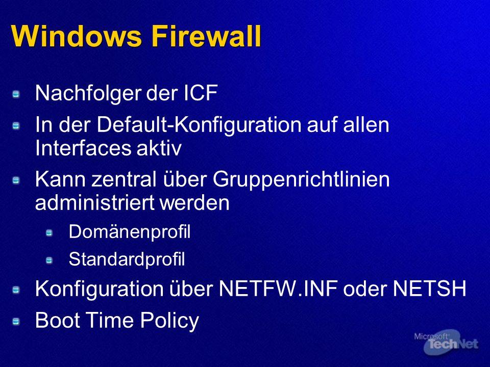 Windows Firewall Nachfolger der ICF In der Default-Konfiguration auf allen Interfaces aktiv Kann zentral über Gruppenrichtlinien administriert werden Domänenprofil Standardprofil Konfiguration über NETFW.INF oder NETSH Boot Time Policy