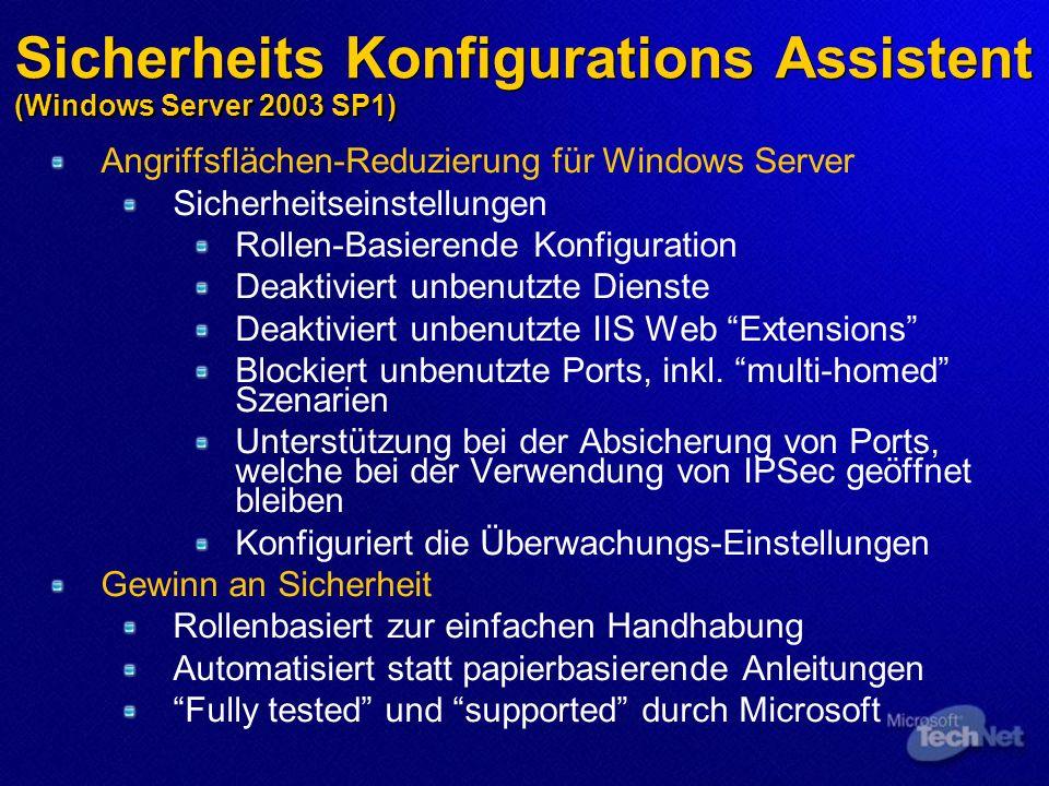 Sicherheits Konfigurations Assistent (Windows Server 2003 SP1) Angriffsflächen-Reduzierung für Windows Server Sicherheitseinstellungen Rollen-Basierende Konfiguration Deaktiviert unbenutzte Dienste Deaktiviert unbenutzte IIS Web Extensions Blockiert unbenutzte Ports, inkl.