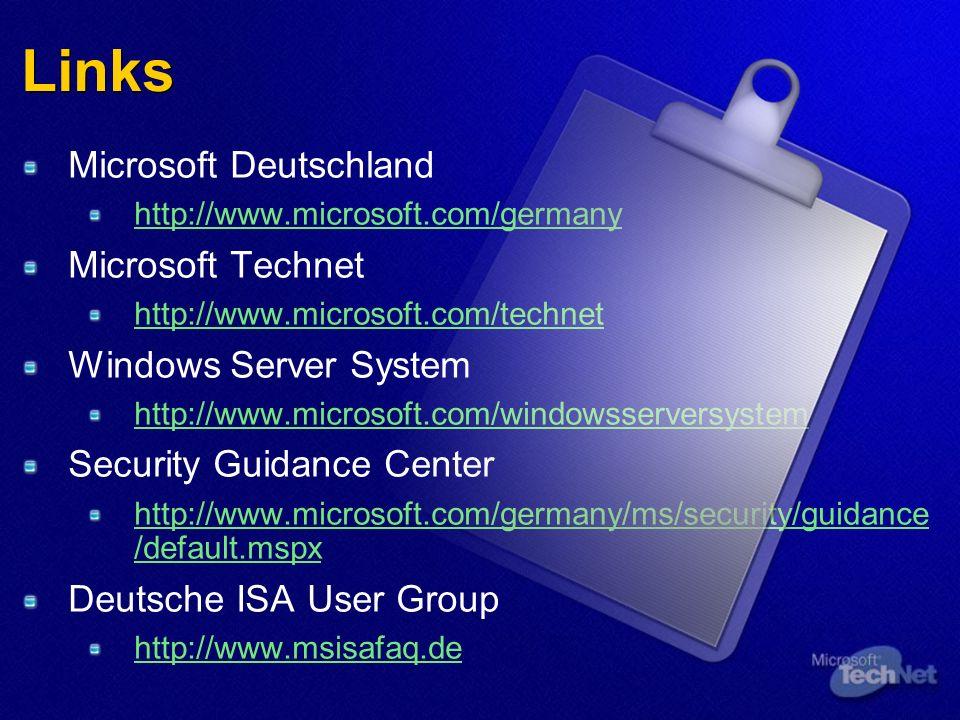 Links Microsoft Deutschland http://www.microsoft.com/germany Microsoft Technet http://www.microsoft.com/technet Windows Server System http://www.microsoft.com/windowsserversystem Security Guidance Center http://www.microsoft.com/germany/ms/security/guidance /default.mspx Deutsche ISA User Group http://www.msisafaq.de