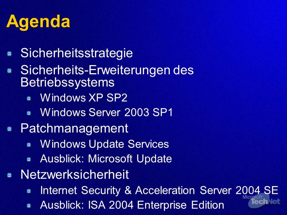 Agenda Sicherheitsstrategie Sicherheits-Erweiterungen des Betriebssystems Windows XP SP2 Windows Server 2003 SP1 Patchmanagement Windows Update Services Ausblick: Microsoft Update Netzwerksicherheit Internet Security & Acceleration Server 2004 SE Ausblick: ISA 2004 Enterprise Edition