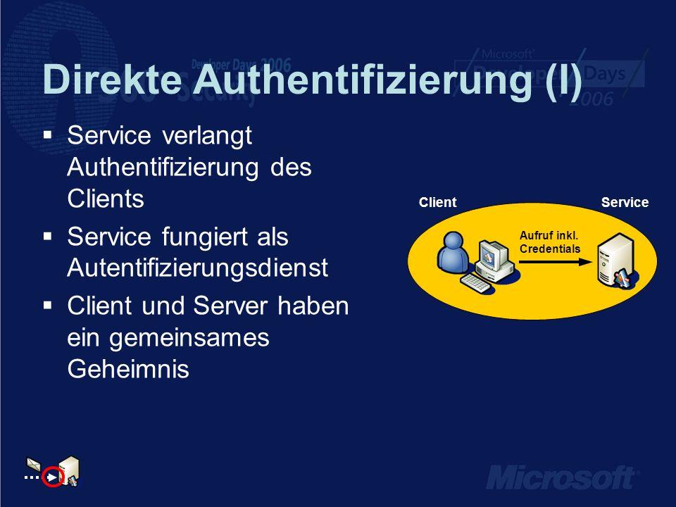 Direkte Authentifizierung (I) Service verlangt Authentifizierung des Clients Service fungiert als Autentifizierungsdienst Client und Server haben ein