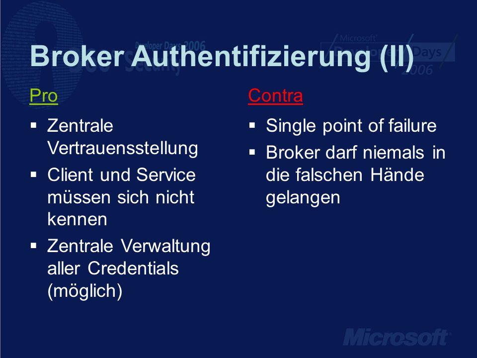 Broker Authentifizierung (II) ContraPro Single point of failure Broker darf niemals in die falschen Hände gelangen Zentrale Vertrauensstellung Client