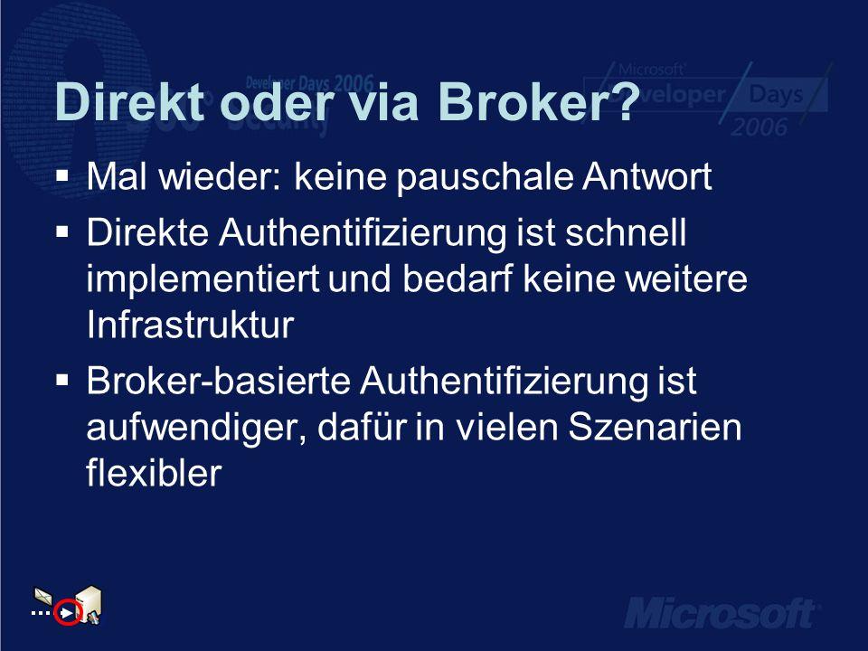 Direkt oder via Broker? Mal wieder: keine pauschale Antwort Direkte Authentifizierung ist schnell implementiert und bedarf keine weitere Infrastruktur