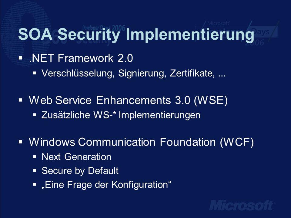 SOA Security Implementierung.NET Framework 2.0 Verschlüsselung, Signierung, Zertifikate,... Web Service Enhancements 3.0 (WSE) Zusätzliche WS-* Implem
