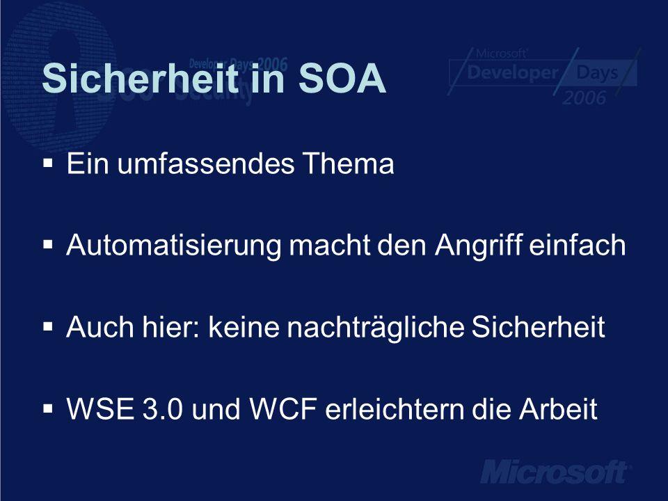 Sicherheit in SOA Ein umfassendes Thema Automatisierung macht den Angriff einfach Auch hier: keine nachträgliche Sicherheit WSE 3.0 und WCF erleichter