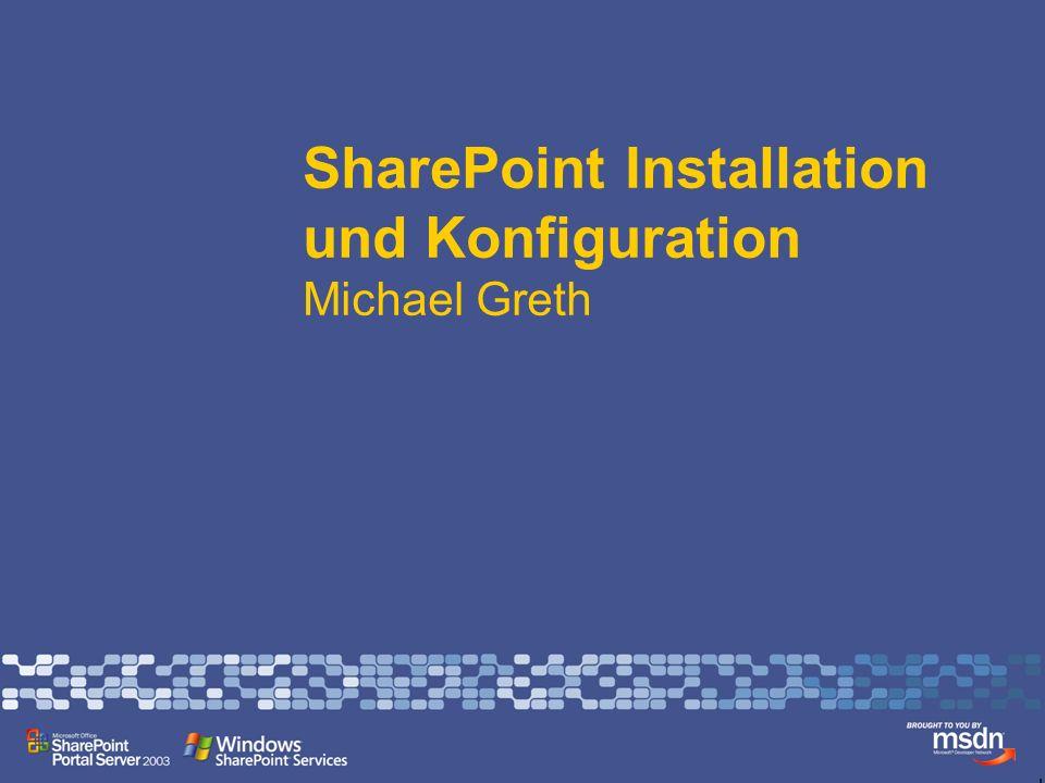 SharePoint Installation und Konfiguration Michael Greth Microsoft MVP für SharePoint Portal Server http://weblogs.mysharepoint.de/mgreth mgreth@teamx.com