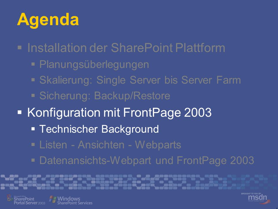 Agenda Installation der SharePoint Plattform Planungsüberlegungen Skalierung: Single Server bis Server Farm Sicherung: Backup/Restore Konfiguration mi